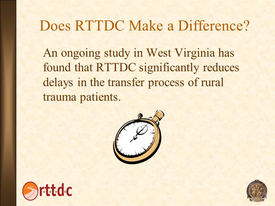 Does RTTDC Make a Difference? An ongoing study in West Virginia has found that RTTDC significantly reduces delays in the transfer process of rural tra
