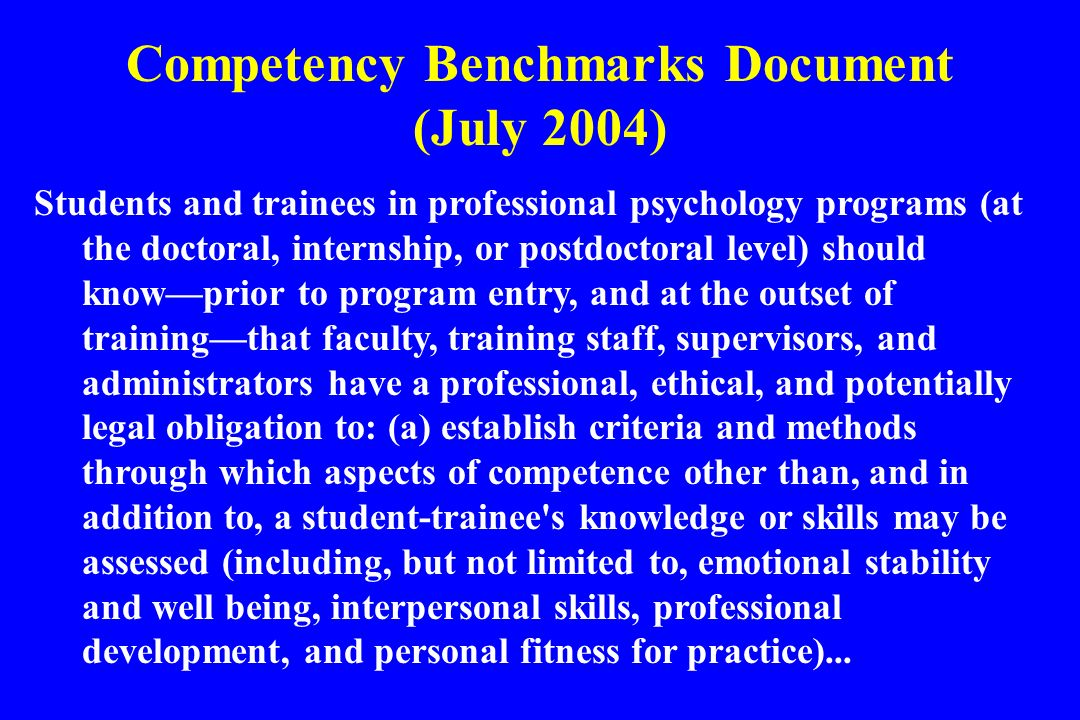 Competency Benchmarks Document (July 2004) Students and trainees in professional psychology programs (at the doctoral, internship, or postdoctoral lev