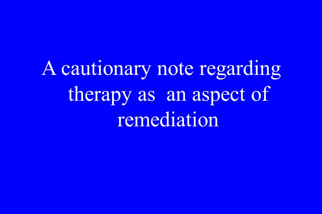 A cautionary note regarding therapy as an aspect of remediation