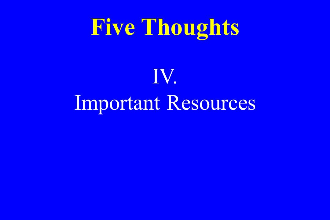 Five Thoughts IV. Important Resources