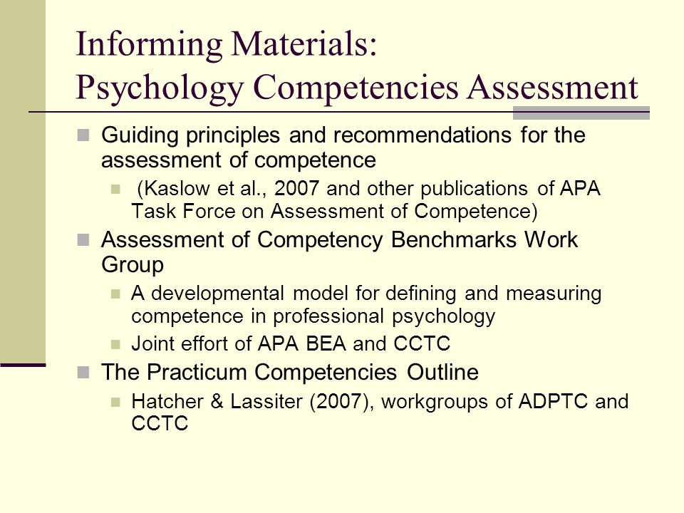 Informing Materials: Psychology Competencies Assessment Guiding principles and recommendations for the assessment of competence (Kaslow et al., 2007 a
