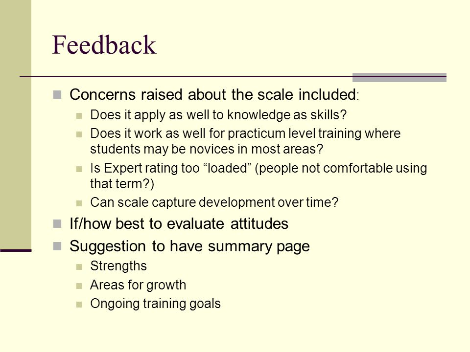 Feedback Concerns raised about the scale included : Does it apply as well to knowledge as skills? Does it work as well for practicum level training wh