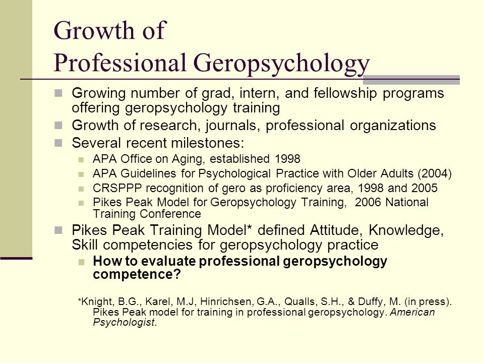 Growth of Professional Geropsychology Growing number of grad, intern, and fellowship programs offering geropsychology training Growth of research, jou