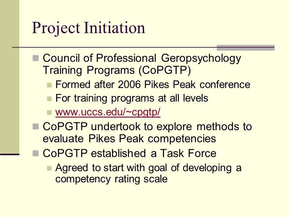 Project Initiation Council of Professional Geropsychology Training Programs (CoPGTP) Formed after 2006 Pikes Peak conference For training programs at