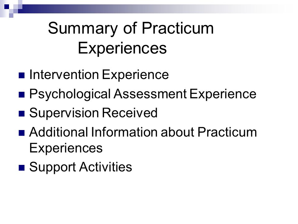 Summary of Practicum Experiences Intervention Experience Psychological Assessment Experience Supervision Received Additional Information about Practicum Experiences Support Activities