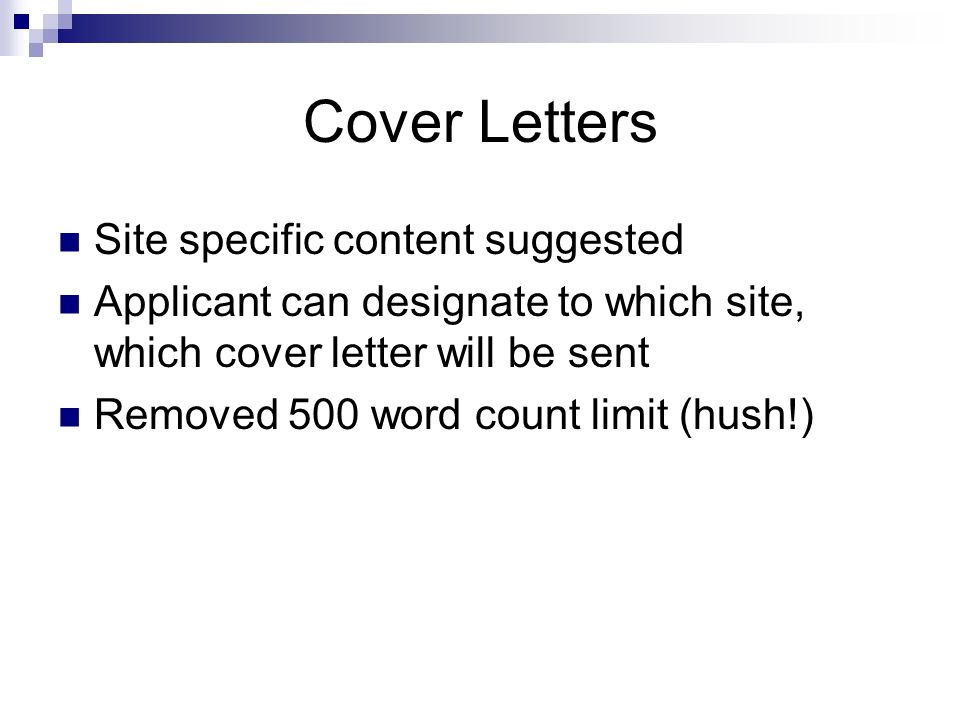 Cover Letters Site specific content suggested Applicant can designate to which site, which cover letter will be sent Removed 500 word count limit (hush!)