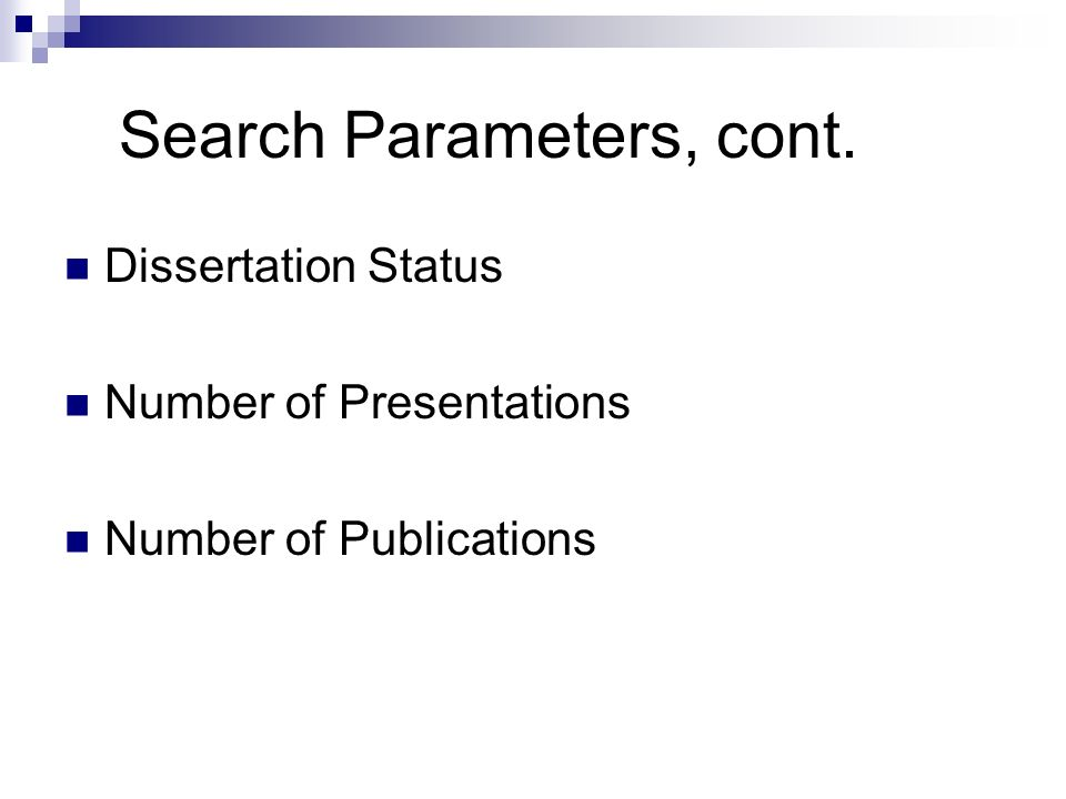 Search Parameters, cont. Dissertation Status Number of Presentations Number of Publications