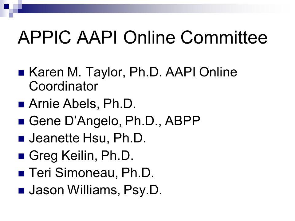 APPIC AAPI Online Committee Karen M. Taylor, Ph.D. AAPI Online Coordinator Arnie Abels, Ph.D. Gene DAngelo, Ph.D., ABPP Jeanette Hsu, Ph.D. Greg Keili