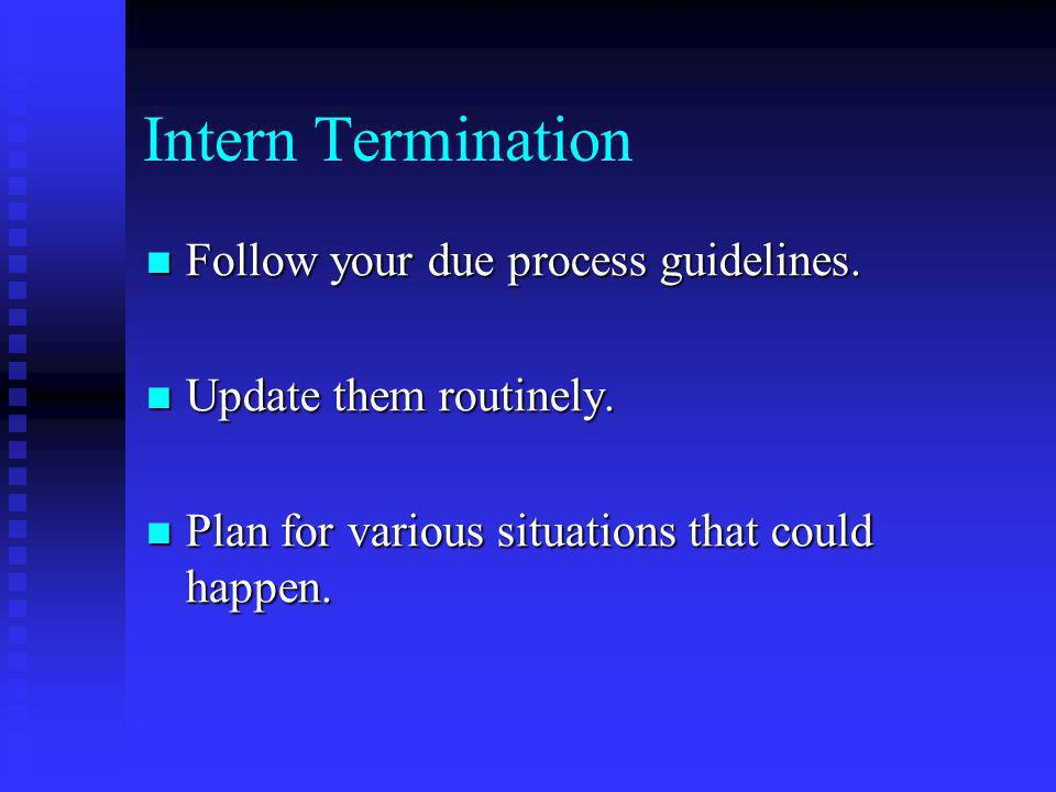 Intern Termination Follow your due process guidelines.
