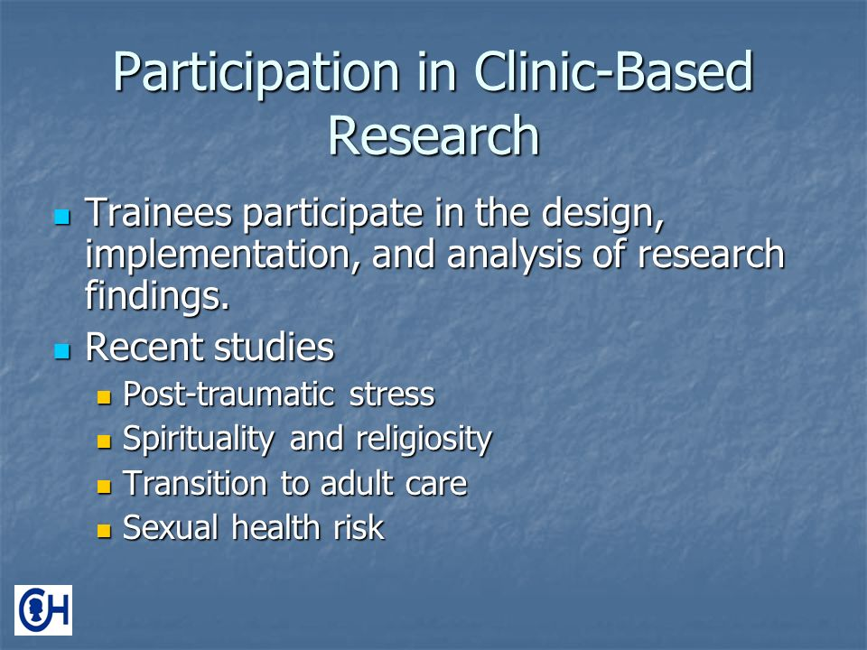 Participation in Clinic-Based Research Trainees participate in the design, implementation, and analysis of research findings.