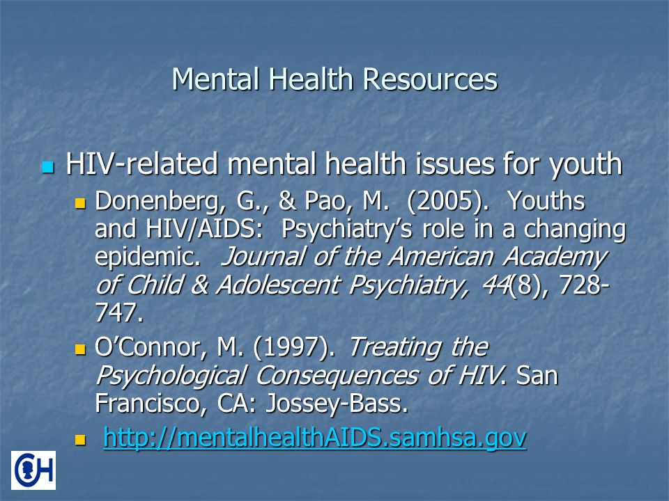 Mental Health Resources HIV-related mental health issues for youth HIV-related mental health issues for youth Donenberg, G., & Pao, M.