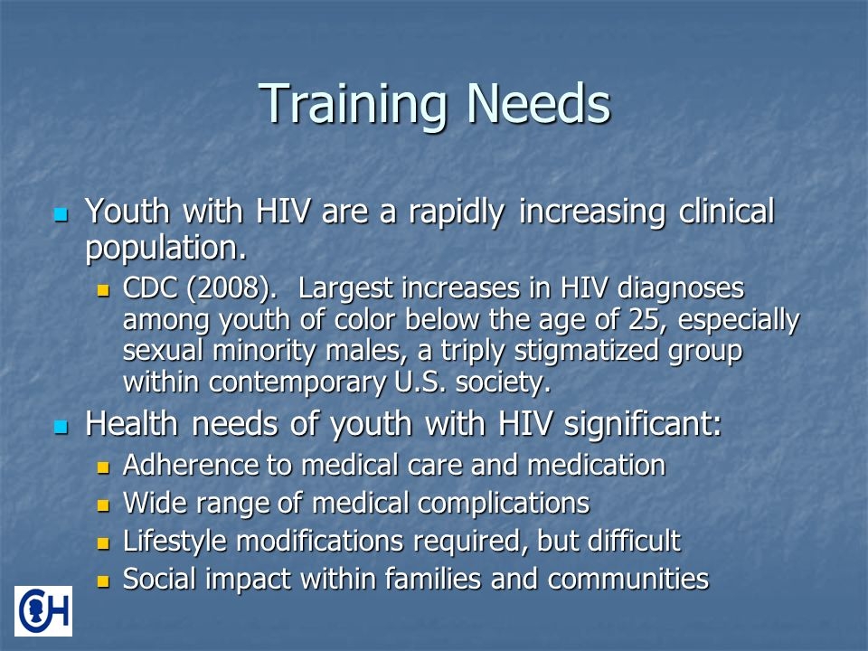 Training Needs Youth with HIV are a rapidly increasing clinical population.