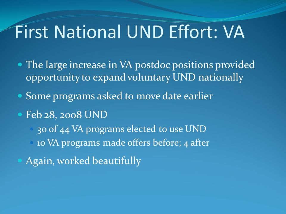 First National UND Effort: VA The large increase in VA postdoc positions provided opportunity to expand voluntary UND nationally Some programs asked t
