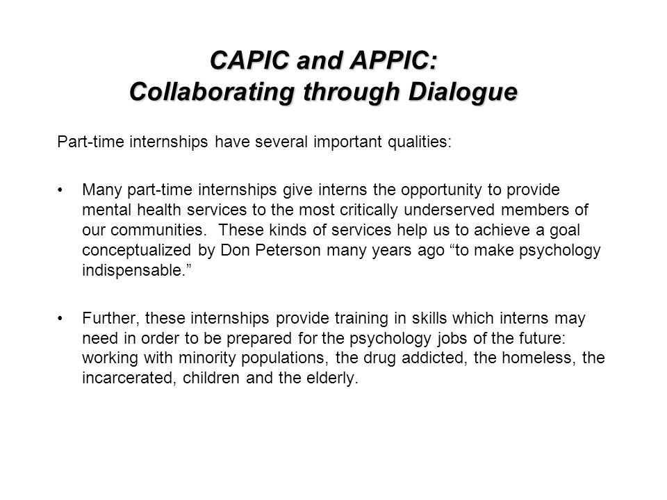 CAPIC and APPIC: Collaborating through Dialogue Part-time internships have several important qualities: Many part-time internships give interns the opportunity to provide mental health services to the most critically underserved members of our communities.