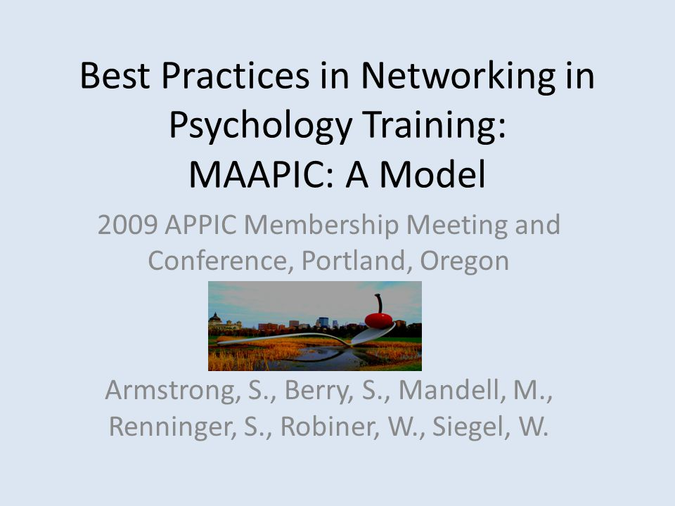 Best Practices in Networking in Psychology Training: MAAPIC: A Model 2009 APPIC Membership Meeting and Conference, Portland, Oregon Armstrong, S., Ber