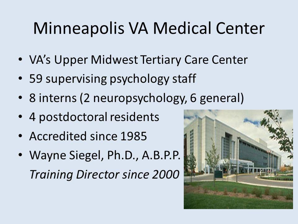Minneapolis VA Medical Center VAs Upper Midwest Tertiary Care Center 59 supervising psychology staff 8 interns (2 neuropsychology, 6 general) 4 postdo