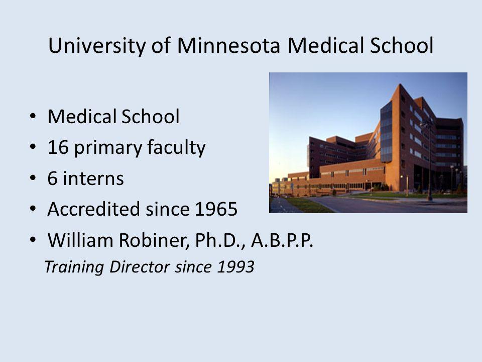 University of Minnesota Medical School Medical School 16 primary faculty 6 interns Accredited since 1965 William Robiner, Ph.D., A.B.P.P. Training Dir