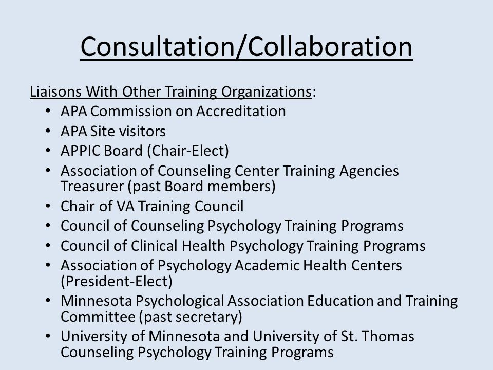 Consultation/Collaboration Liaisons With Other Training Organizations: APA Commission on Accreditation APA Site visitors APPIC Board (Chair-Elect) Ass