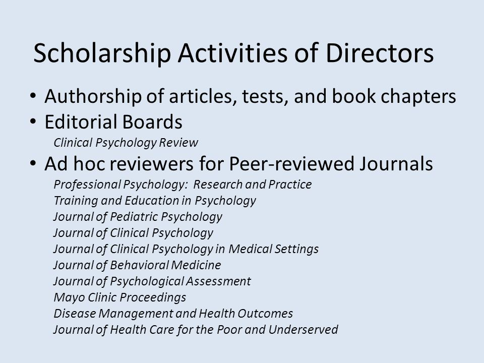 Scholarship Activities of Directors Authorship of articles, tests, and book chapters Editorial Boards Clinical Psychology Review Ad hoc reviewers for