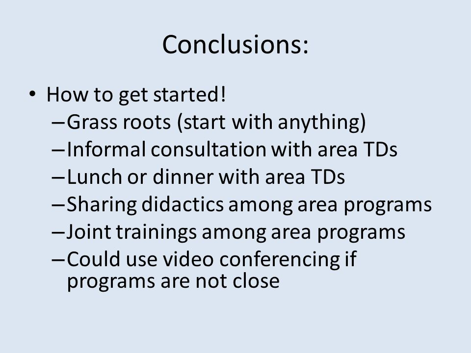 Conclusions: How to get started! – Grass roots (start with anything) – Informal consultation with area TDs – Lunch or dinner with area TDs – Sharing d