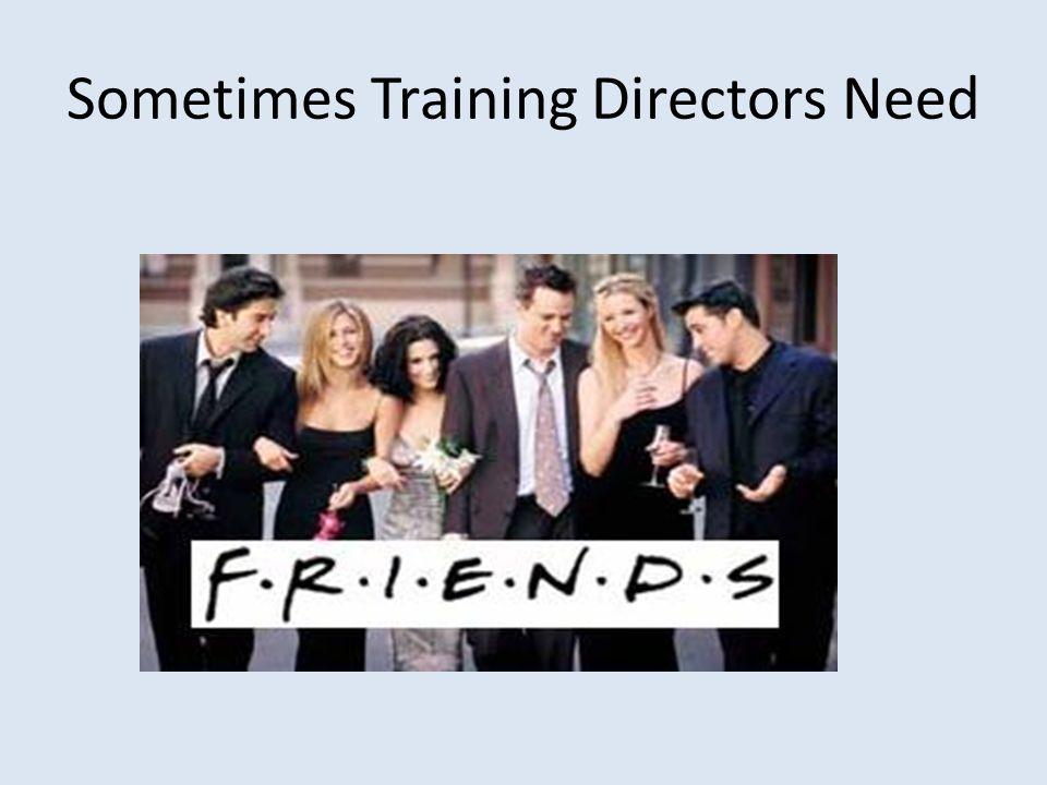 Sometimes Training Directors Need