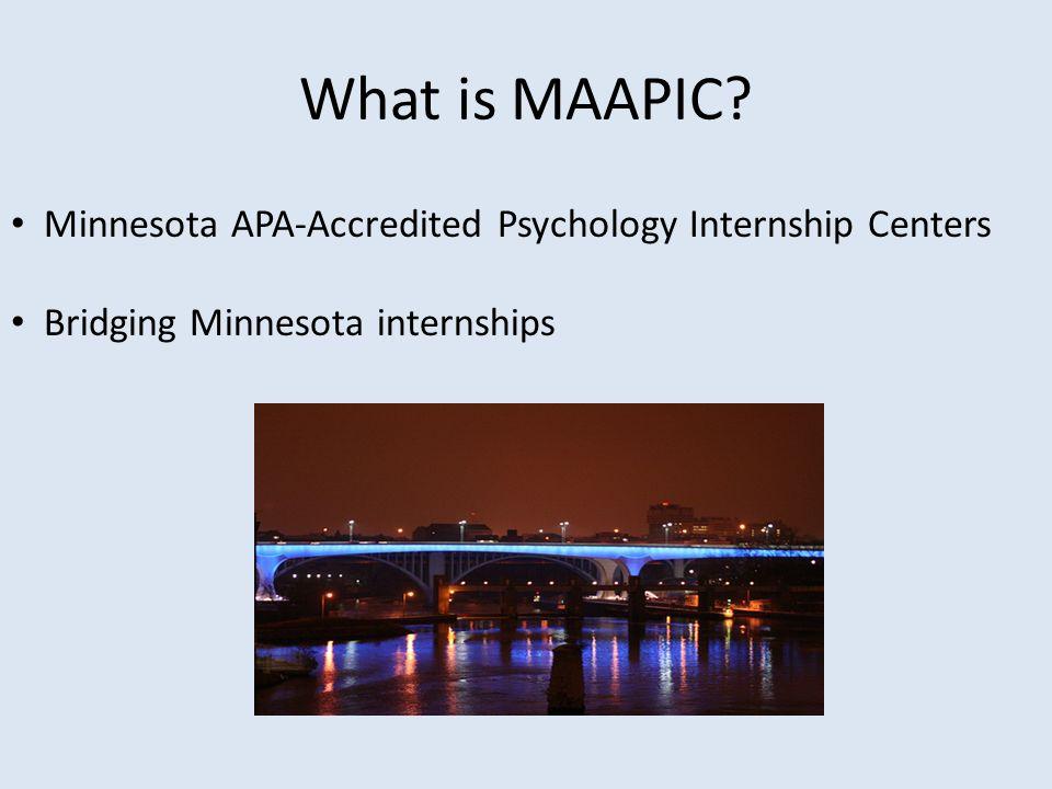 What is MAAPIC? Minnesota APA-Accredited Psychology Internship Centers Bridging Minnesota internships