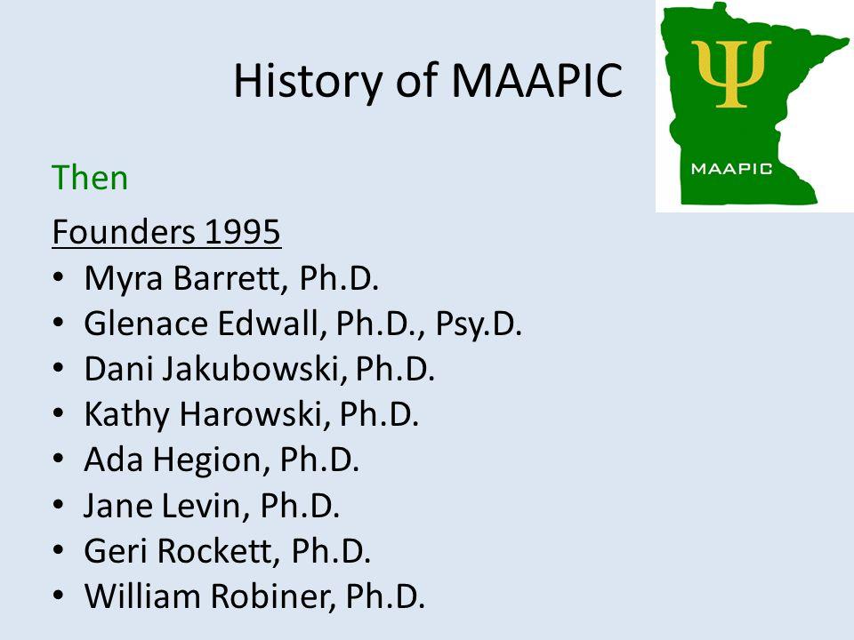 History of MAAPIC Then Founders 1995 Myra Barrett, Ph.D. Glenace Edwall, Ph.D., Psy.D. Dani Jakubowski, Ph.D. Kathy Harowski, Ph.D. Ada Hegion, Ph.D.