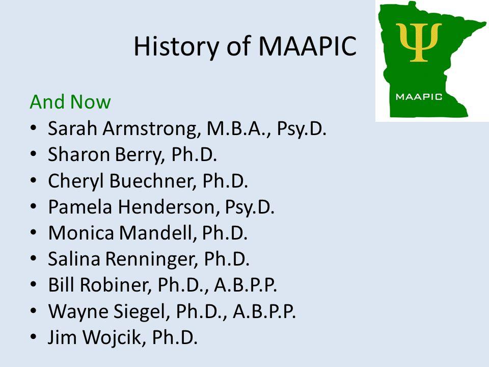 History of MAAPIC And Now Sarah Armstrong, M.B.A., Psy.D. Sharon Berry, Ph.D. Cheryl Buechner, Ph.D. Pamela Henderson, Psy.D. Monica Mandell, Ph.D. Sa