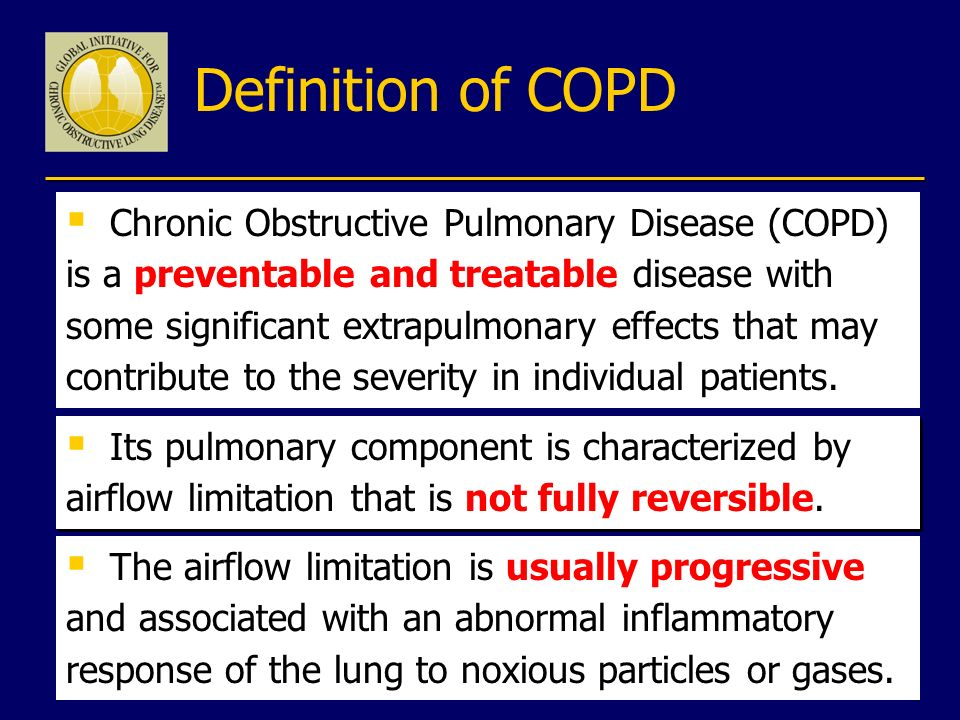 Definition of COPD Chronic Obstructive Pulmonary Disease (COPD) is a preventable and treatable disease with some significant extrapulmonary effects th