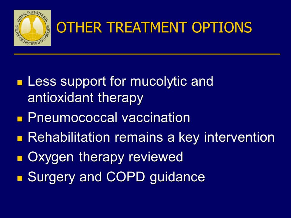 OTHER TREATMENT OPTIONS n Less support for mucolytic and antioxidant therapy n Pneumococcal vaccination n Rehabilitation remains a key intervention n