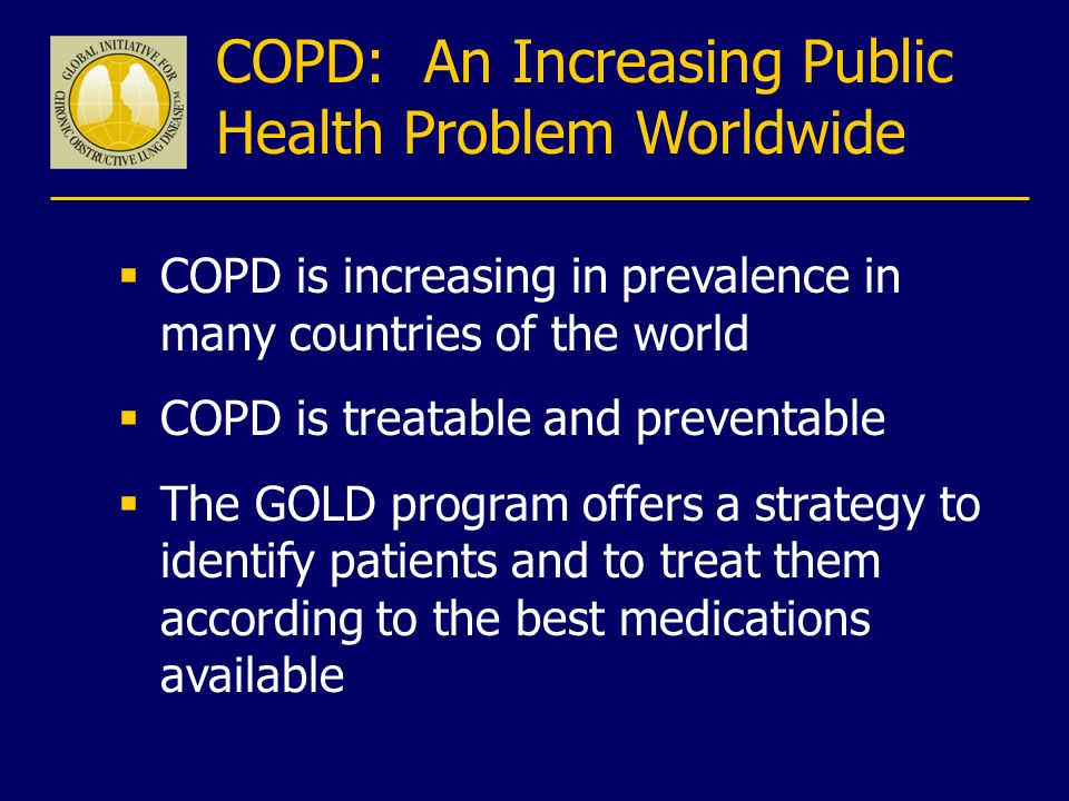 COPD: An Increasing Public Health Problem Worldwide COPD is increasing in prevalence in many countries of the world COPD is treatable and preventable