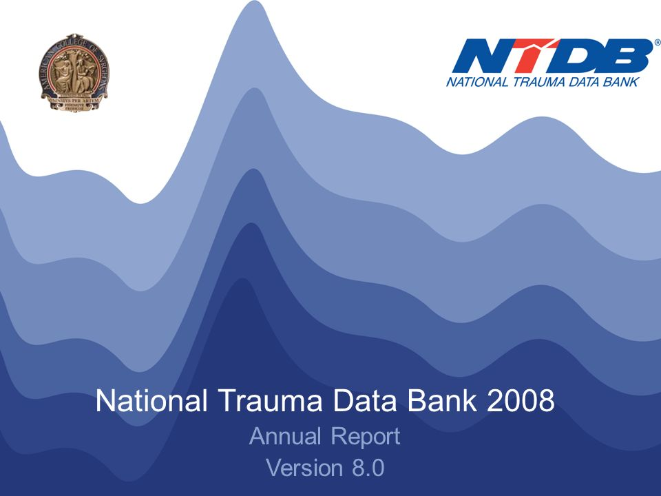 NTDB ® Annual Report 2008 © American College of Surgeons 2008.