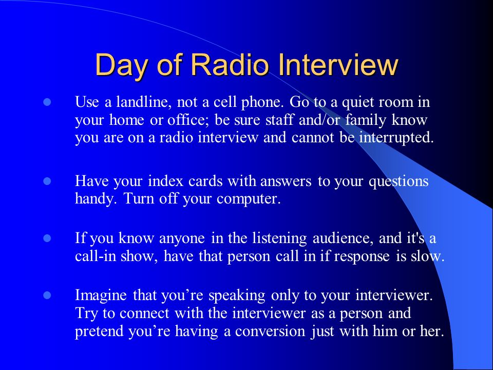 Day of Radio Interview Use a landline, not a cell phone.