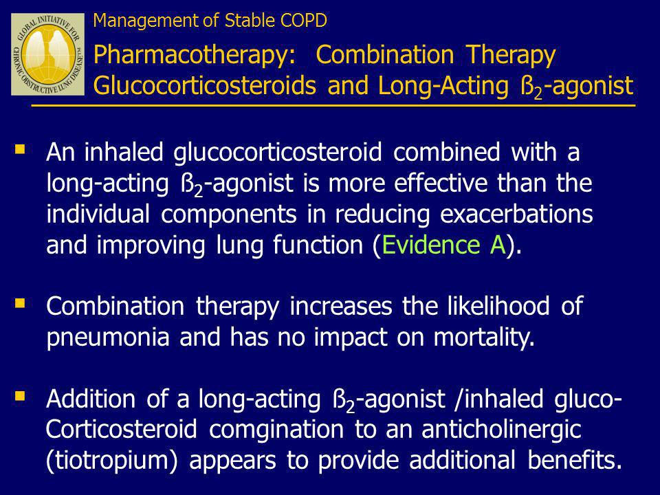 Management of Stable COPD Pharmacotherapy: Combination Therapy Glucocorticosteroids and Long-Acting ß 2 -agonist An inhaled glucocorticosteroid combin