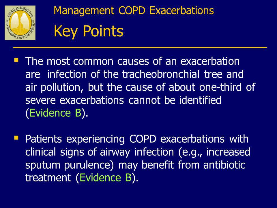 Management COPD Exacerbations Key Points The most common causes of an exacerbation are infection of the tracheobronchial tree and air pollution, but t