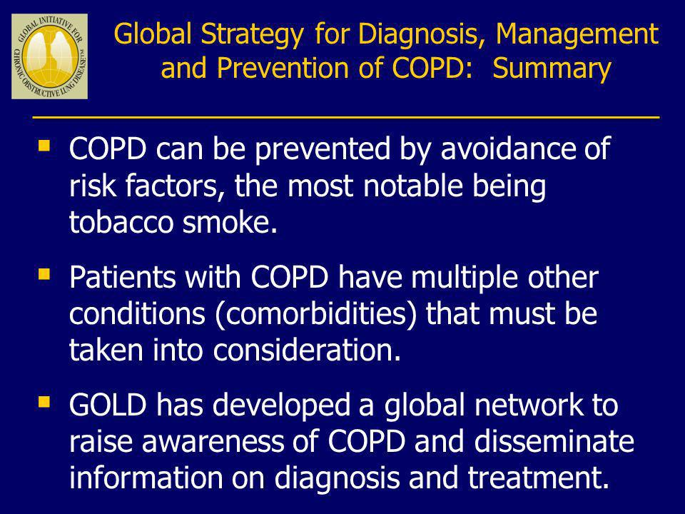 COPD can be prevented by avoidance of risk factors, the most notable being tobacco smoke. Patients with COPD have multiple other conditions (comorbidi