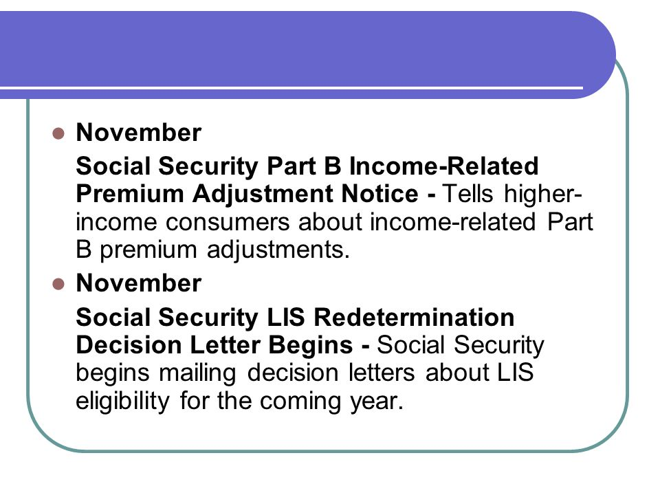 November Social Security Part B Income-Related Premium Adjustment Notice - Tells higher- income consumers about income-related Part B premium adjustme