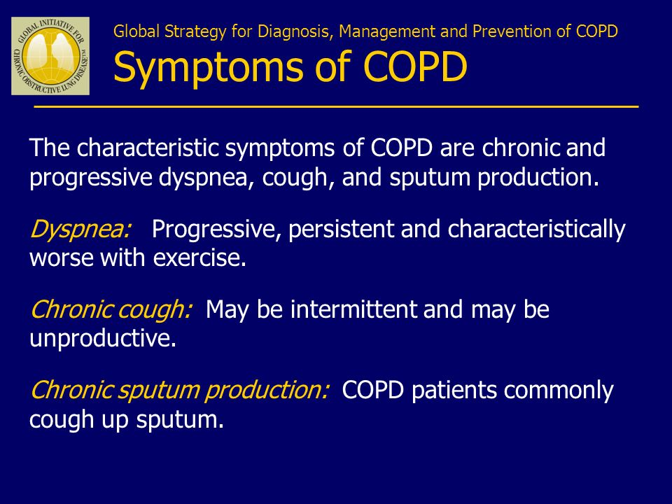 The characteristic symptoms of COPD are chronic and progressive dyspnea, cough, and sputum production. Dyspnea: Progressive, persistent and characteri