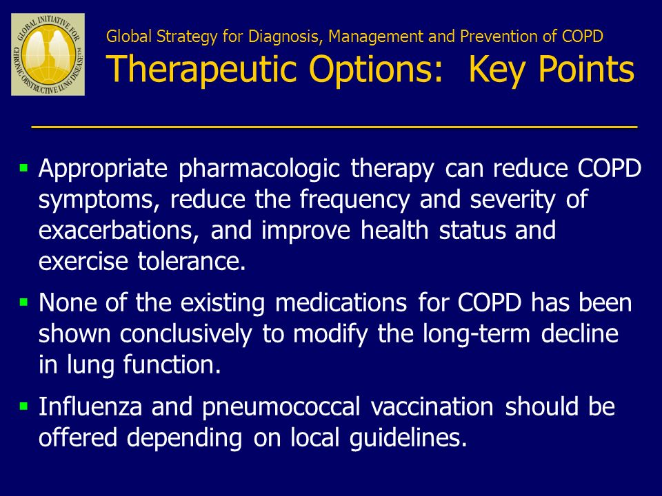 Appropriate pharmacologic therapy can reduce COPD symptoms, reduce the frequency and severity of exacerbations, and improve health status and exercise