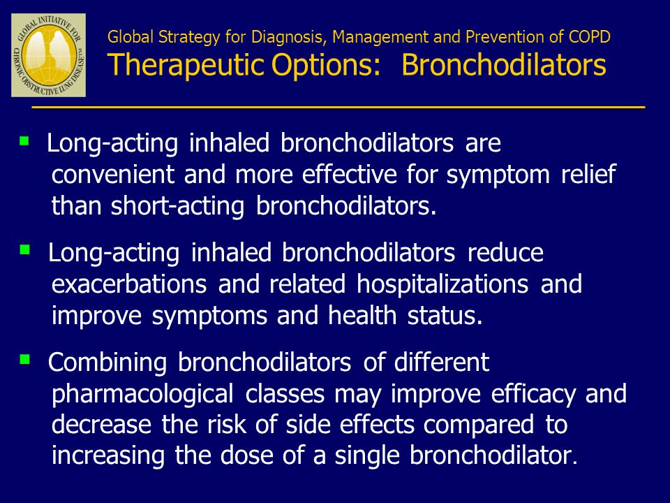 Long-acting inhaled bronchodilators are convenient and more effective for symptom relief than short-acting bronchodilators. Long-acting inhaled bronch