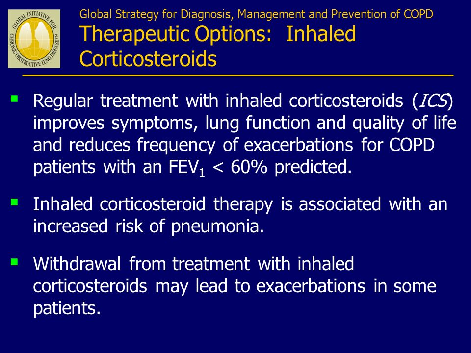 Regular treatment with inhaled corticosteroids (ICS) improves symptoms, lung function and quality of life and reduces frequency of exacerbations for C