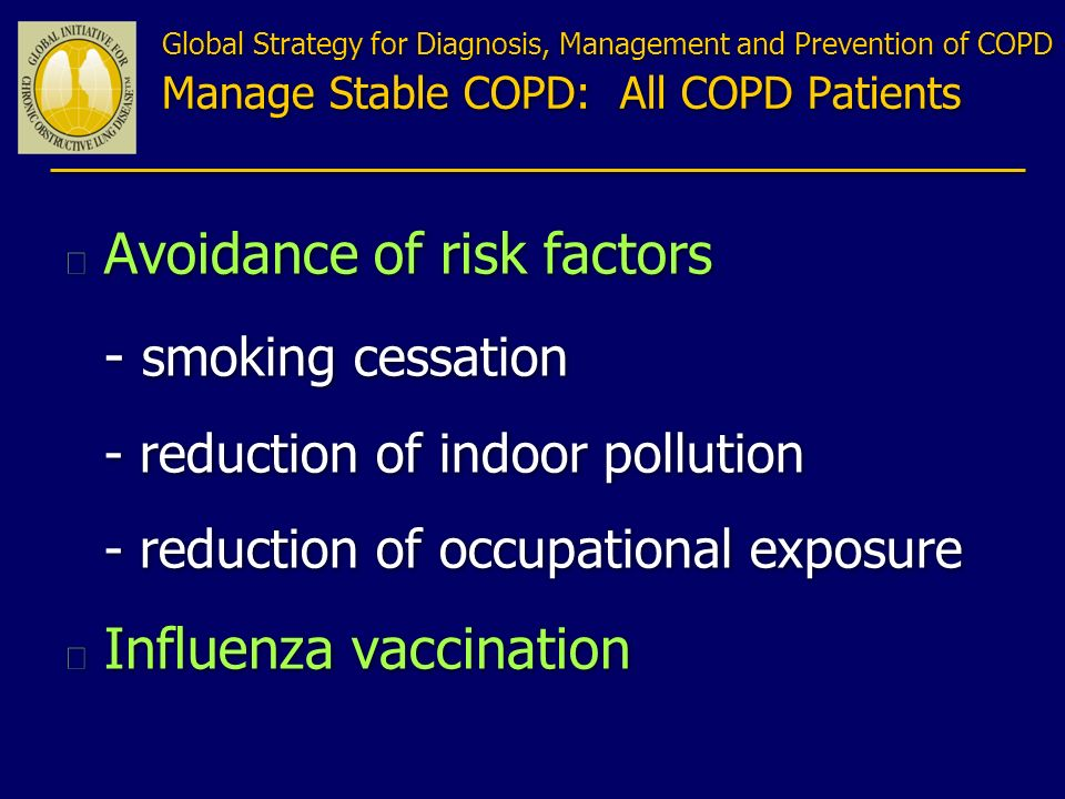 n Avoidance of risk factors - smoking cessation - reduction of indoor pollution - reduction of occupational exposure n Influenza vaccination n Avoidan