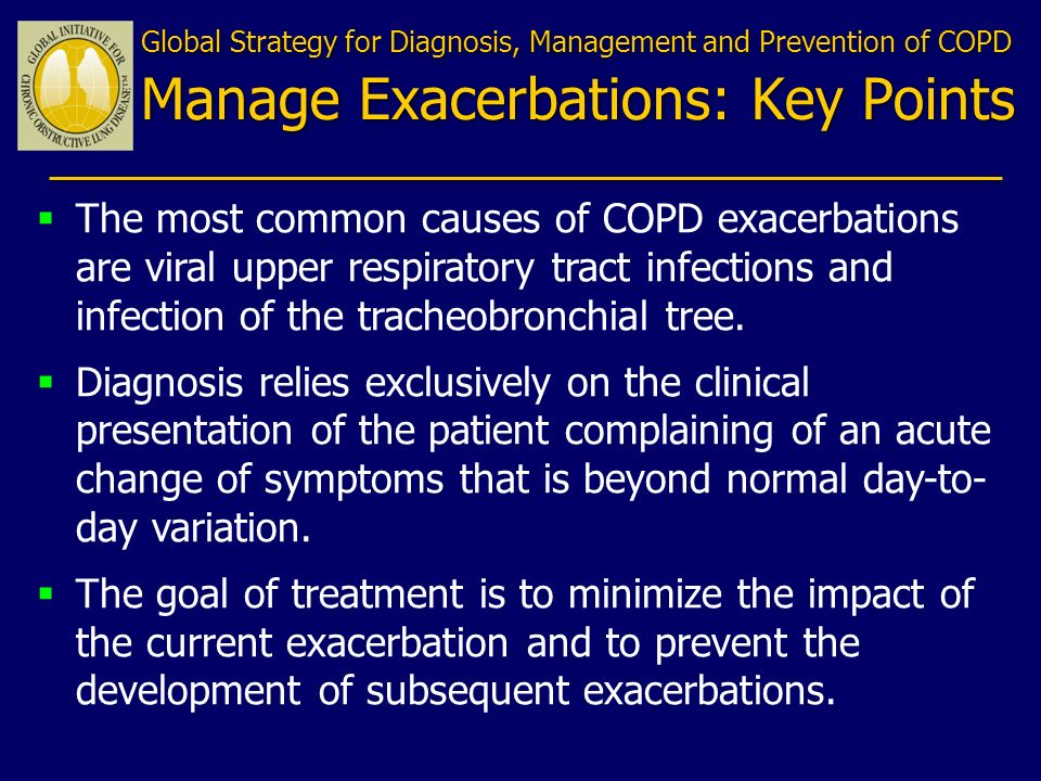 The most common causes of COPD exacerbations are viral upper respiratory tract infections and infection of the tracheobronchial tree. Diagnosis relies