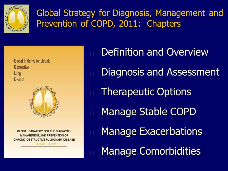 Global Strategy for Diagnosis, Management and Prevention of COPD, 2011: Chapters n Definition and Overview n Diagnosis and Assessment n Therapeutic Op