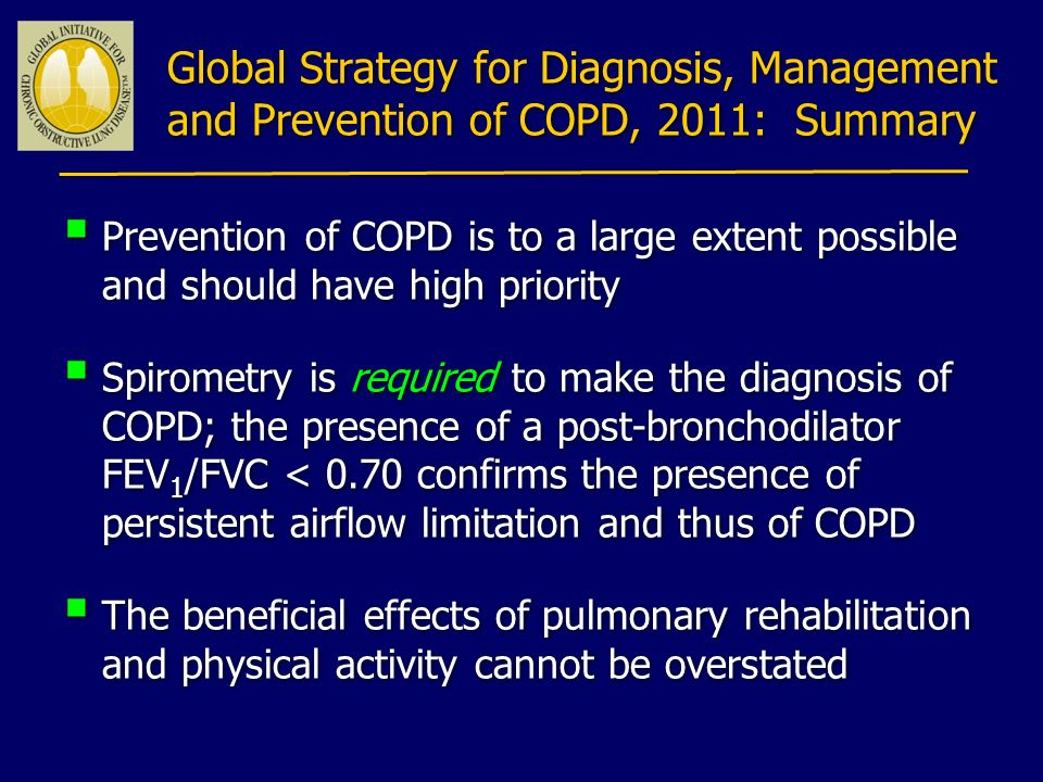 Prevention of COPD is to a large extent possible and should have high priority Spirometry is required to make the diagnosis of COPD; the presence of a