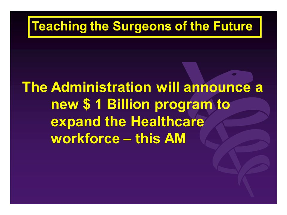 Teaching the Surgeons of the Future The Administration will announce a new $ 1 Billion program to expand the Healthcare workforce – this AM