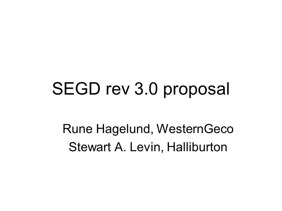SEGD rev 3.0 proposal Rune Hagelund, WesternGeco Stewart A. Levin, Halliburton
