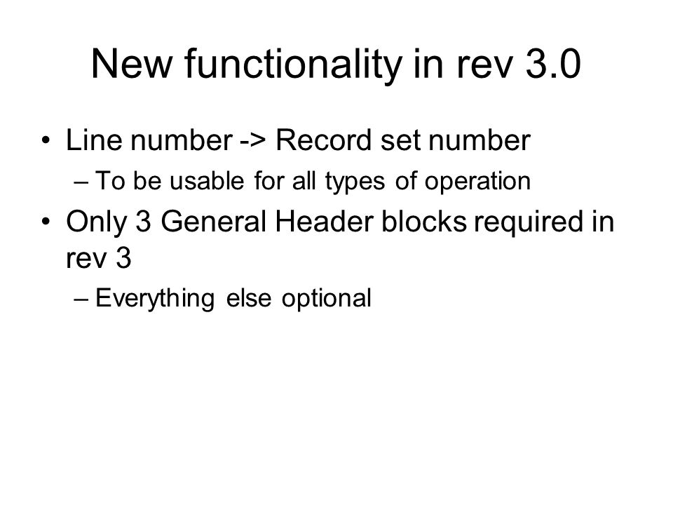 New functionality in rev 3.0 Line number -> Record set number –To be usable for all types of operation Only 3 General Header blocks required in rev 3