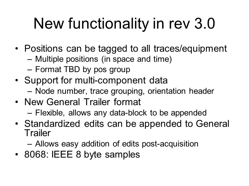 New functionality in rev 3.0 Positions can be tagged to all traces/equipment –Multiple positions (in space and time) –Format TBD by pos group Support