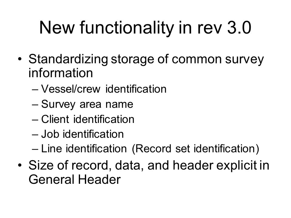 New functionality in rev 3.0 Standardizing storage of common survey information –Vessel/crew identification –Survey area name –Client identification –